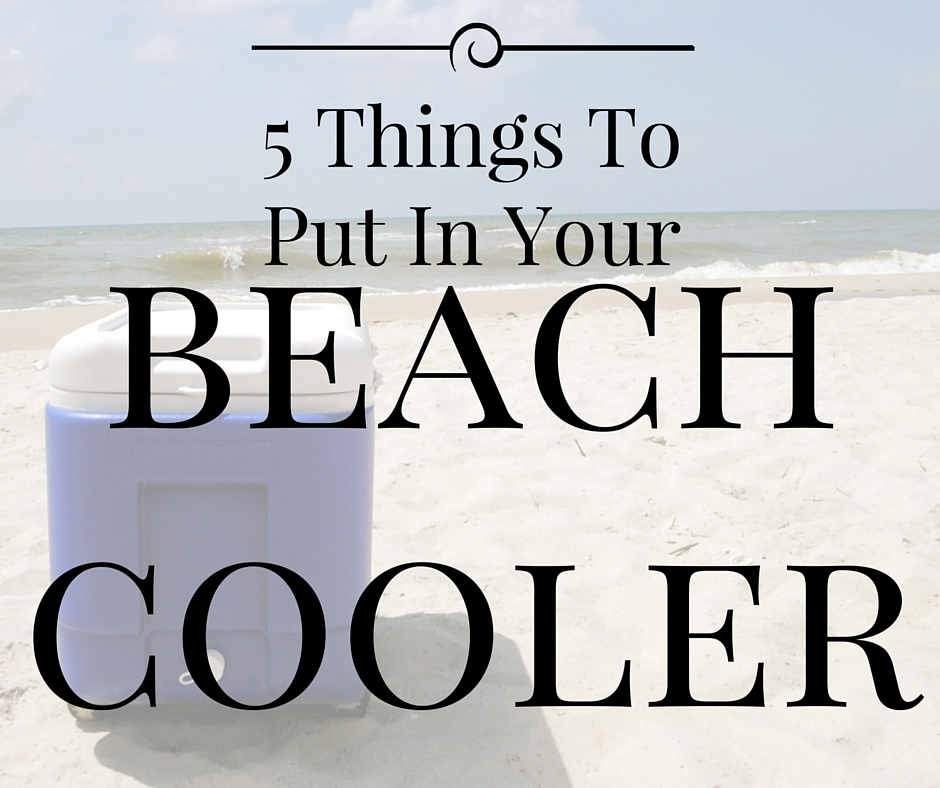 5 things to put in your beach cooler