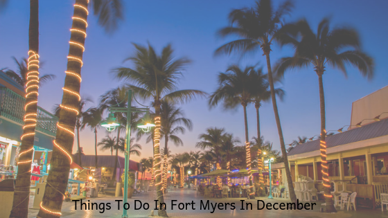 Things To Do In Fort Myers In December